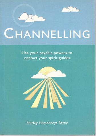 Channelling: Use Your Psychic Powers to Contact Your Spirit Guides, Battie, Shirley Humphreys