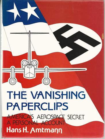 The Vanishing Paperclips: America's Aerospace Secret, A Personal Account, Amtmann, Hans H.
