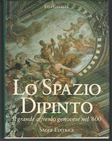 Lo spazio dipinto: Il grande affresco genovese nel '600 (Italian Edition), Gavazza, Ezia