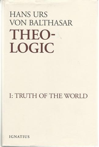 Theo-Logic: Theological Logical Theory : The Truth of the World Vol. 1, Hans Urs von Balthasar
