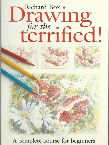 Drawing for the Terrified!  A Complete Course for Beginners, Box, Richard