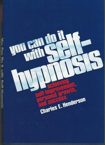 You Can Do It With Self-Hypnosis: achieving self-improvement, personal growth, and success, Henderson, Charles E