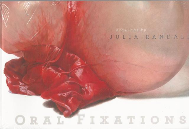 Oral Fixations Exhibition Catalog NEW and in Shrink-Wrap, Julia Randall