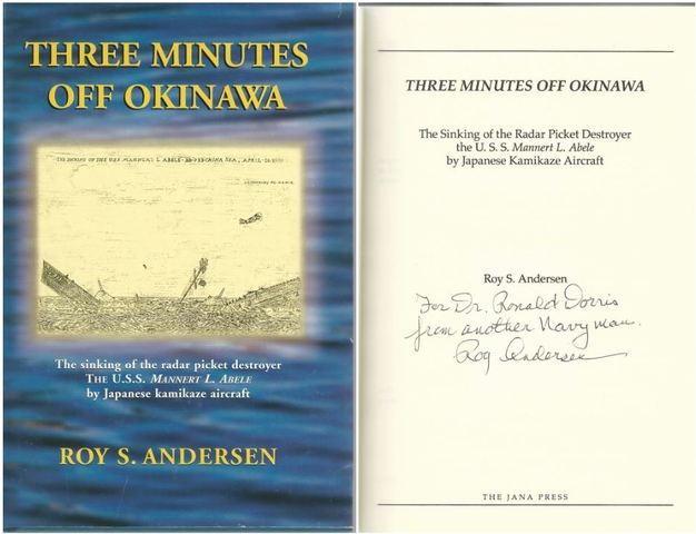 Three Minutes Off Okinawa: The Sinking of the Radar Picket Destroyer, the U. S. S. Mannert L. Abele, by Japanese Kamikaze Aircraft, Andersen, Roy S.