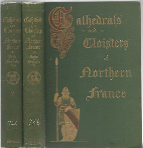 CATHEDRALS AND CLOISTERS OF NORTHERN FRANCE IN TWO VOLUMES (2 Vols.), Elise Whitlock Rose   Illustrated by Vida Hunt Francis