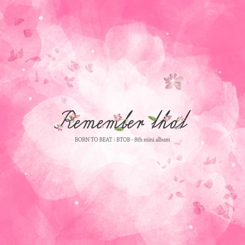 BTOB - Remember That (Full 8th Mini Album) + MV K2Ost free mp3 download korean song kpop kdrama ost lyric 320 kbps