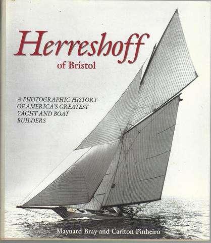 Herreshoff of Bristol: A Photographic History of America's Greatest Yacht and Boat Builders, Bray, Maynard; Pinheiro, Carlton