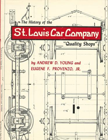 "The History of the St. Louis Car Company, ""Quality Shops"", Andrew D. Young; Eugene F. Provenzo"
