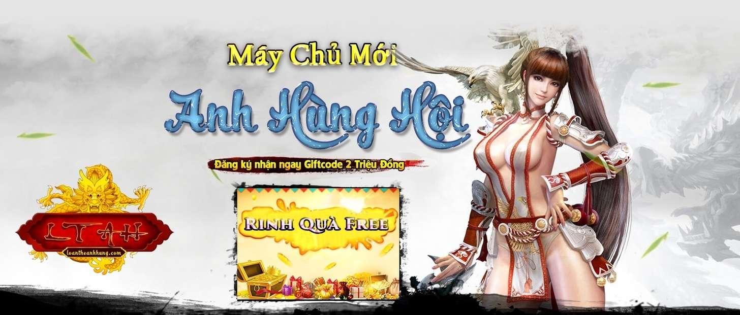 Loạn Thế Anh Hùng(cc)NEW SV TEST 14h 21/03,OPEN 14h 24/3 TÁI HIỆN LẠI 1 SIÊU PHẨM HUYỀN THOẠI!