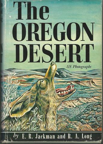 The Oregon Desert, Jackman, E. R.; Long, R. A.