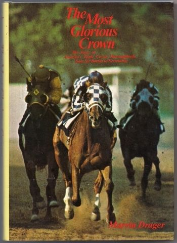 The Most Glorious Crown: The Story of America's Triple Crown Thoroughbreds from Sir Barton to Secretari, Drager, Marvin