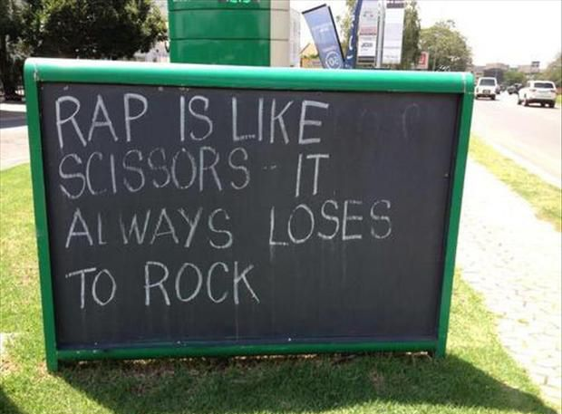 Rap is like scissors, it always loses to rock.