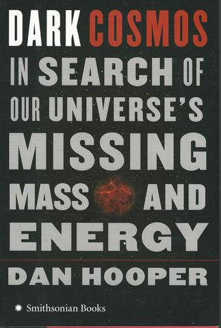 Dark Cosmos: In Search of Our Universe's Missing Mass and Energy, Dan Hooper