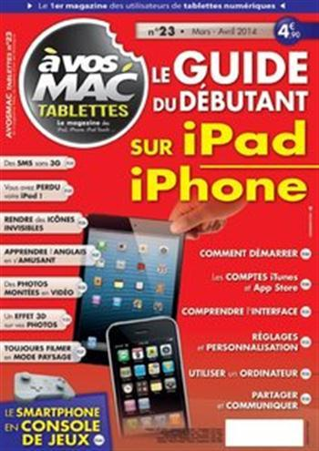 A Vos Mac Tablettes 23 - le Guide dèbutant sur iPad et iPhone