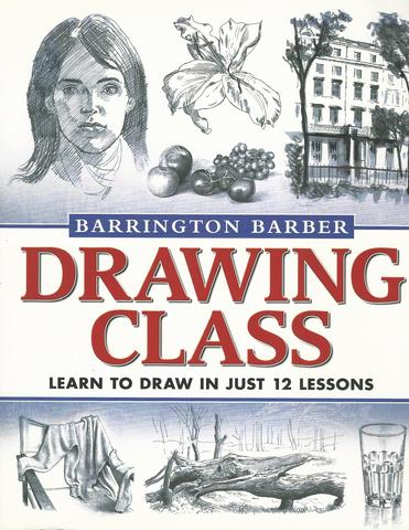 Drawing Class: Learn to Draw in Just 12 Lessons, Barber, Barrington