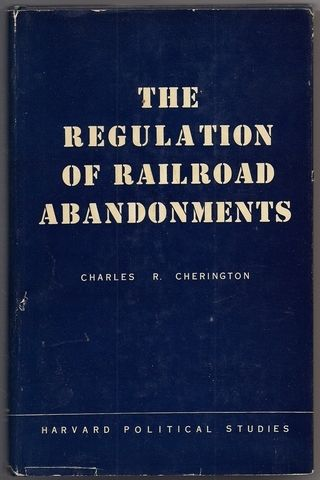 The Regulation of Railroad Abandonments, Charles R. Cherington
