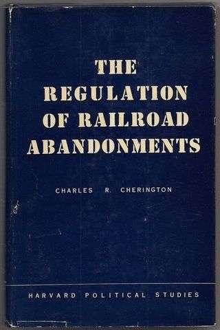 The Regulation of Railroad Abandonments, Charles R. Cherington