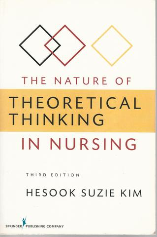 The Nature of Theoretical Thinking in Nursing: Third Edition (Kim, The Nature of Theoretical Thinking in Nursing), Kim PhD  RN, Hesook Suzie