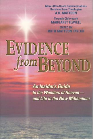 Evidence from Beyond: An Insider's Guide to the Wonders of Heaven--And Life in the New Millennium More After-Death Communications Received from Theologian A.D. Mattson, Mattson, A. D.; Flavell, Margaret; Taylor, Ruth Mattson