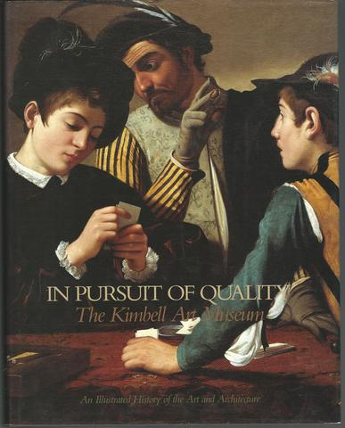 In Pursuit of Quality: The Kimbell Art Museum : An Illustrated History of the Art and Architecture, Kimbell Art Museum