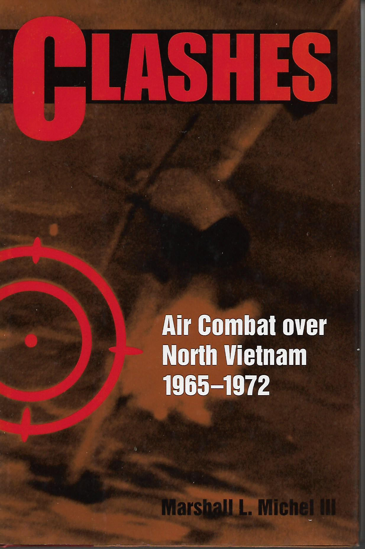 Clashes: Air Combat Over North Vietnam, 1965-1972, Marshall L. Michell III