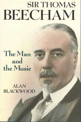 Sir Thomas Beecham The Man and the Music, ALAN BLACKWOOD