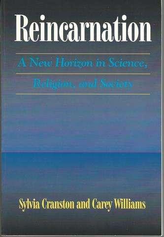 Reincarnation: A New Horizon in Science, Religion, and Society (New Horizon in Science, Religion & Society), Sylvia Cranston; Carey Williams