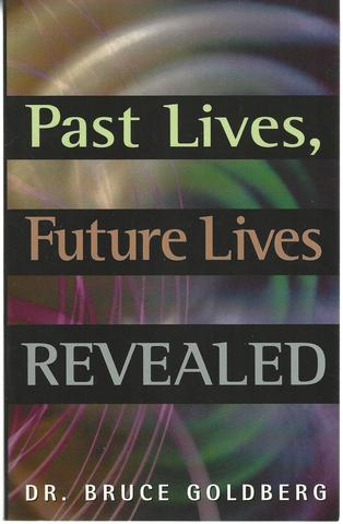 Past Lives, Future Lives Revealed, Goldberg, Dr. Bruce