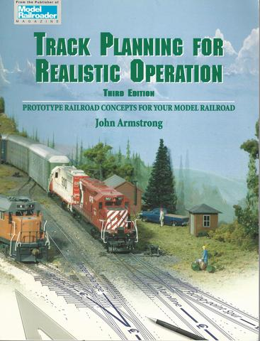 Track Planning for Realistic Operation: Prototype Railroad Concepts for Your Model Railroad (Model Railroader)(3rd Edition), Armstrong, John