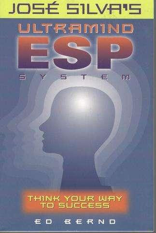 Jose Silva's Ultramind ESP System: Think Your Way to Success, Ed Bernd Jr.