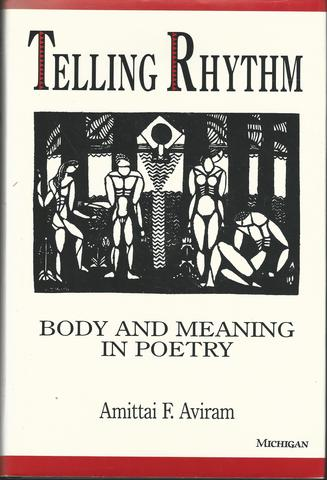 Telling Rhythm: Body and Meaning in Poetry, Aviram, Amittai F.