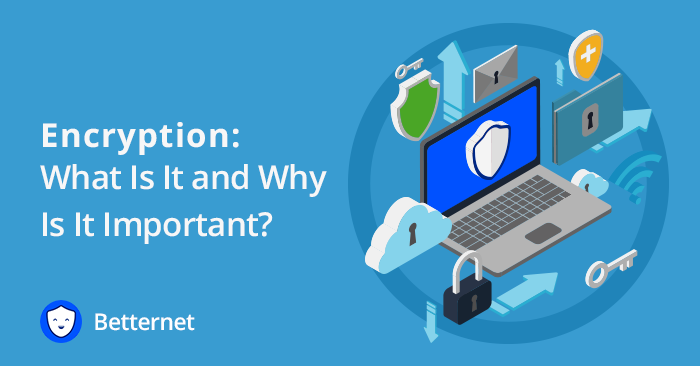 Encryption: What Is It and Why Is It Important?