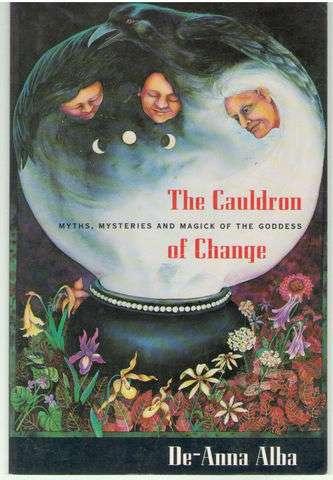 The Cauldron of Change: Myths, Mysteries and Magick of the Goddess, Alba, De-Anna