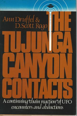 The Tujunga Canyon Contacts: A Continuing Chain Reaction of UFO Encounters and Abductions, Ann Druffel; D. Scott Rogo