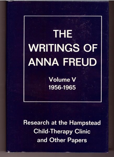 The Writings of Anna Freud, Volume V, 1956-1965: Research at the Hampstead Child-Therapy Clinic and Other Papers, Anna Freud