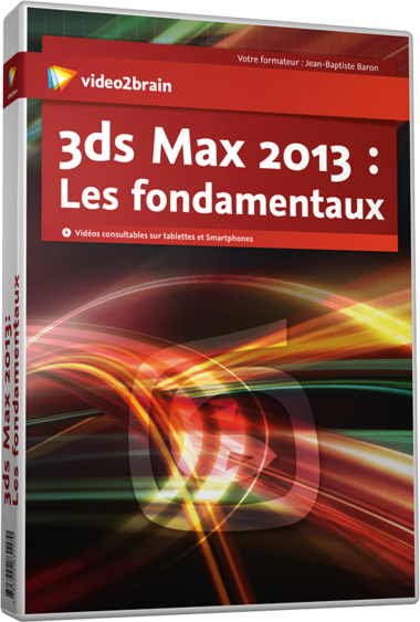 3ds Max 2013 : Les fondamentaux [Video2Brain]