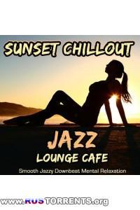 VA - Sunset Chillout Jazz Lounge Cafe - Smooth Jazzy Downbeat Mental Relaxation