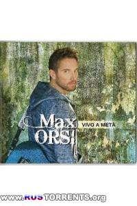 Max Orsi - Vivo A Meta