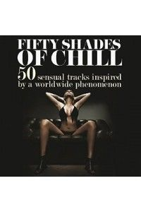VA - Fifty Shades of Chill 50 Sensual Tracks Inspired by a Worldwide Phenomenon | MP3