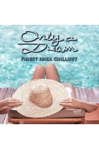 VA - Only a Dream Finest Ibiza Chillout | MP3