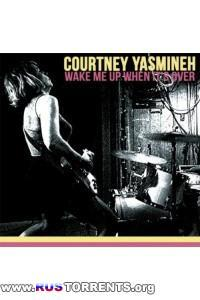 Courtney Yasmineh - Wake Me Up When It's Over