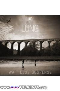 Lung - Wait Less Suspence