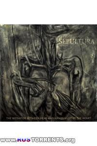 Sepultura - The Mediator Between Head And Hands Must Be The Heart | MP3