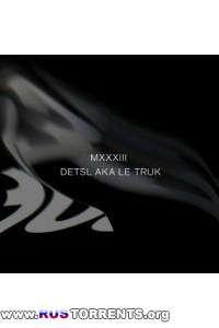 Detsl aka Le Truk - MXXXIII (10:33) | MP3