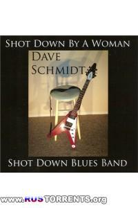 Dave Schmidt & Shot Down Blues Band - Shot Down By a Woman