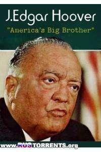 Джон Эдгар Гувер. Большой брат Америки | SatRip