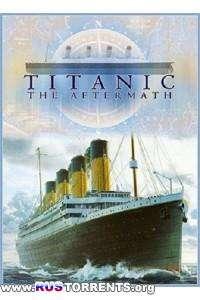 Титаник: После трагедии | SATRip