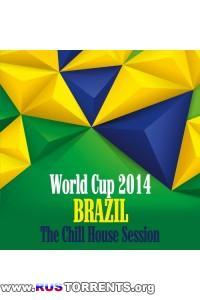 VA -  World Cup 2014 Brazil - The Chill House Session | MP3