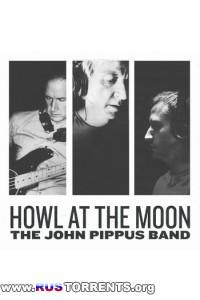 The John Pippus Band - Howl At The Moon