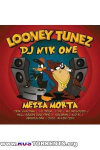 DJ Nik One & Mezza Morta - Looney Tunez (2009)